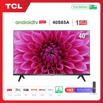 TCL 40 นิ้ว LED Wifi Full HD Android 80 Smart TV รุ่น40S65A-HDMI-USB-Frameless-Google assistant  Netflix  Youtube-Free Voice Search remote