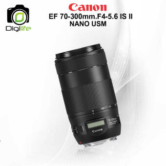 Canon Lens EF 70-300 mm F4-56 IS II NANO USM - รับประกันร้าน Digilife Thailand 1ปี